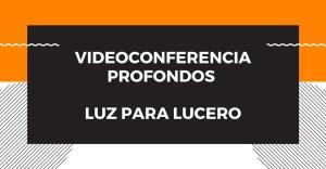 Videoconferencia profondos - Luz para Lucero @ YouTube