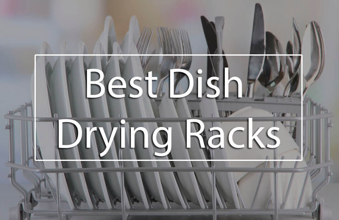 9 best dish drying racks modern and