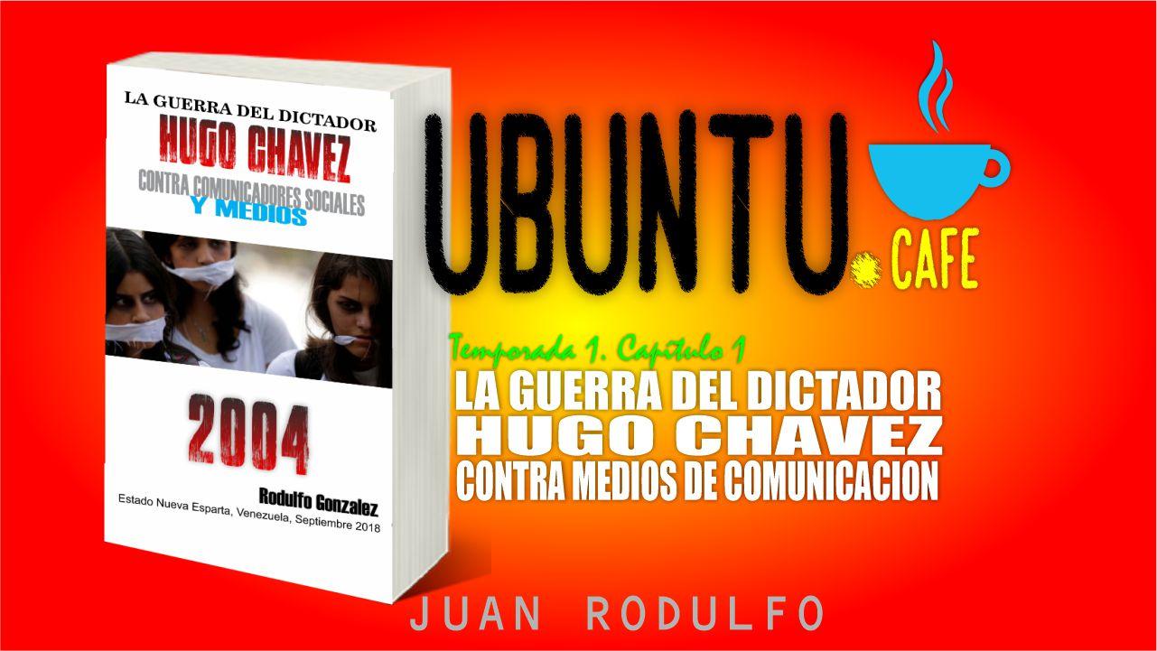 La Guerra del Dictador Hugo Chávez contra Comunicadores Sociales y Medios desde 2004 hasta 2012 por Rodulfo Gonzalez