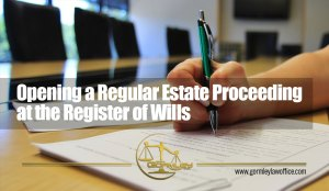 The Probate Process in Maryland: Opening a Regular Estate Proceeding at the Register of Wills