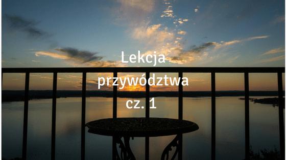 Lekcja przywództwa – cz. 1 – dlaczego warto czasem być na balkonie?