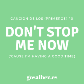 Canción de los 40: don't stop me now (Queen)