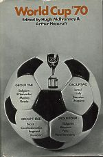 World Cup 1970 edited by Hugh McIlvanney & Arthur Hopcraft.