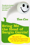 bring-me-the-head-of-sergio-garcia-tom-cox book