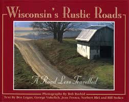 Winconsin's Rustic Roads-Ben Logan, George Vukelich, Jean Feraca, Norbert Blie & Bill Stokes. book