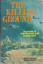 The Killing Ground - The battle of The Falaise Gap 1944 - James Lucas and James Barker book