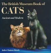 The British Museum Book of Cats - Ancient and Modern - Juliet Clutton-Brock book