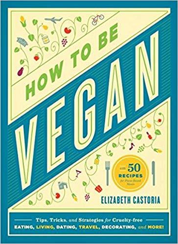 How To Be Vegan - Elizabeth Castoria book