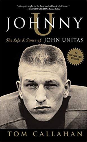 Johnny U - The Life and Times of John Unitas - Tom Callahan book