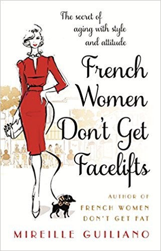 French Women Don't Get Facelifts - Mireille Guiliano book