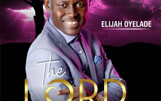 """Music: Elijah Oyelade dropped his fifth collection """"The Lord of All"""""""