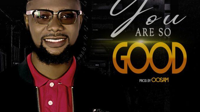 Lyrics Video + Audio: Osamiluyi Olusegun – You Are So Good