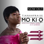 DOWNLOAD MUSIC: Tianah Praise – Mo Ki O (Prod. By Demola Praise)
