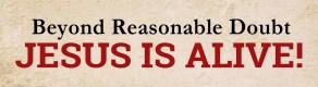 Beyond Reasonable Doubt Jesus is Alive!