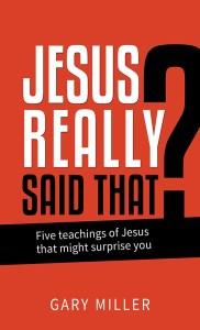 Jesus Really Said That?