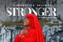 DOWNLOAD: Stronger – Glowreeyah Ft. House Of Praise Choir