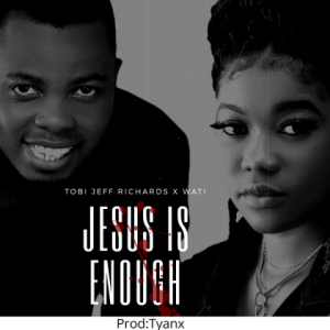 DOWNLOAD: Jesus Is Enough – Tobi Jeff Richards Ft. Wati Ehidiamen