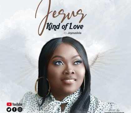 DOWNLOAD MP4: Jesus Kind Of Love – Joyouslola