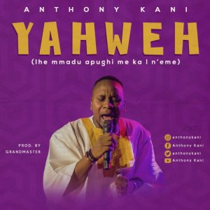 DOWNLOAD MP3: Yahweh – Anthony Kani