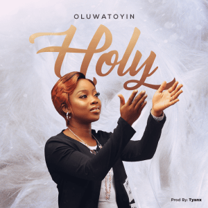 DOWNLOAD MP3: Holy – Oluwatoyin