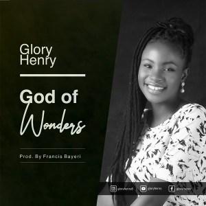 God Of Wonders – Glory Henry (DOWNLOAD MP3)