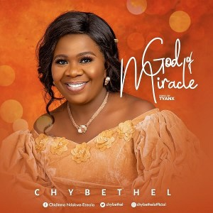 (DOWNLOAD MP3) God Of Miracle – Chybethel