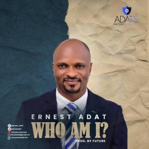 DOWNLOAD MP3: Who Am I – Ernest Adat