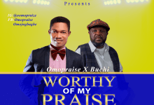 (DOWNLOAD MP3) Omopraise Ft. Buchi – Worthy Of My Praise
