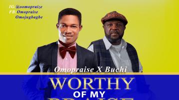(DOWNLOAD MP3) Omopraise Ft. Buchi – Worthy Of My Praise