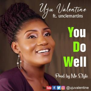 DOWNLOAD MP3: Uju Valentine – You Do Well (ft. Unclemartins)