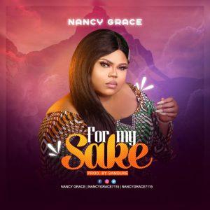 DOWNLOAD MP3: Nancy Grace – For My Sake