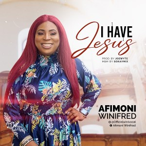 DOWNLOAD MP3: I Have Jesus – Winifred Afimoni