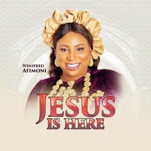 DOWNLOAD MP3: Jesus Is Here – Winifred Afimoni