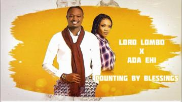 DOWNLOAD: Lord Lombo Ft Ada Ehi – Counting My Blessings (Lyrics)