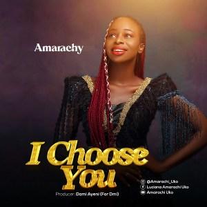 DOWNLOAD MP3: I Choose You – Amarachy