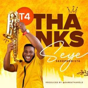 DOWNLOAD: Seye Saxophonista – T4 Thanks