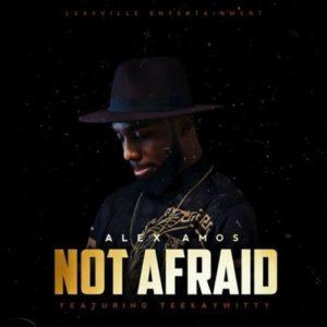 DOWNLOAD MP3: Not Afraid – Alex Amos Ft. Teekaywitty