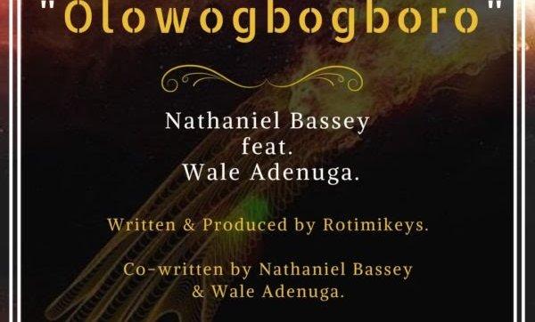 DOWNLOAD: Nathaniel Bassey Ft. Wale Adenuga – OlowoGboGboro