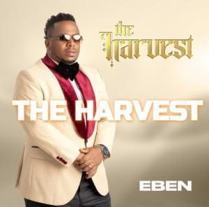 DOWNLOAD MP3: Eben – The Harvest