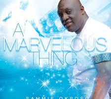 DOWNLOAD MP3: Sammie Okposo - A Marvelous Thing