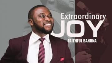 DOWNLOAD MP3: Faithful Banuna – Extraordinary Joy