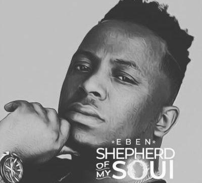 DOWNLOAD MP3: Eben – Shepherd Of My Soul