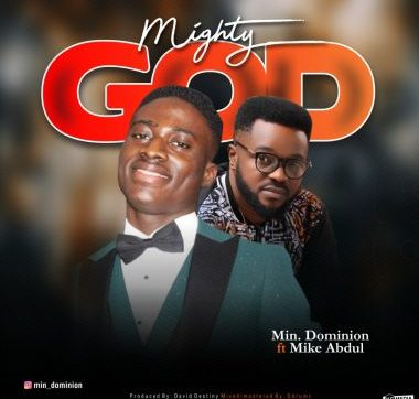 DOWNLOAD MP3: Mighty God – Min. Dominion ft. Mike Abdul