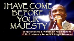 DOWNLOAD MP3: I Have Come Before Your Majesty | Dr Paul Enenche
