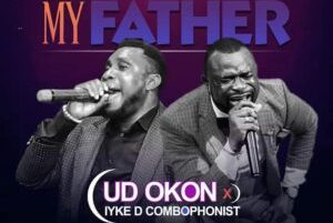 DOWNLOAD MP3: Ud Okon – My Father Ft. Iyke D Combophonist
