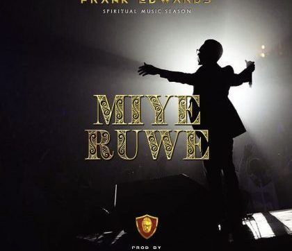 DOWNLOAD MP3: Frank Edwards – Miye Ruwe (I Praise You)