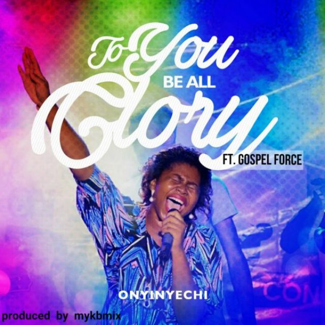 onyinyechi-ft-sultan-to-you-be-all-glory