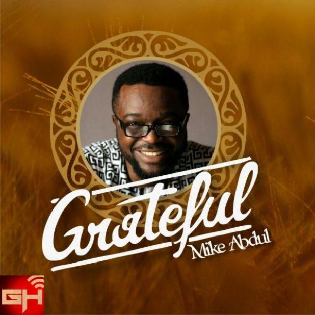 Lyrics: Mike Abdul - Grateful » Gospel Songs 2019