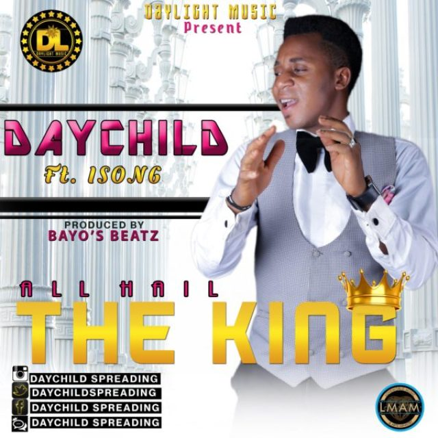 DOWNLOAD Music: Daychild Ft  Isong - All Hail The King