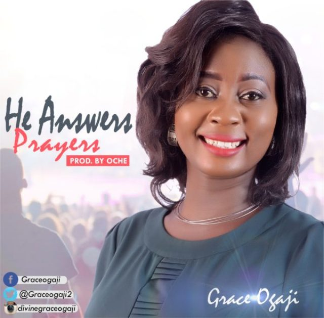 MP3 Download] Grace Ogaji - He Answers Prayers • Gospel Music